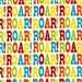 SALE Roar fabric by Print and Pattern for Robert Kaufman, Roar Words in Bright-1 Yard or by the yard