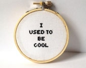 Funny embroidery hoop art. I used to be cool: quote cross stitch/ cross stitch wall art. Funny quote. wall art. Minimalist home decor