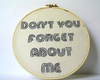 Embroidery Hoop Art, Lyrics.  Don't You Forget About Me.   Embroidery Hoop Art