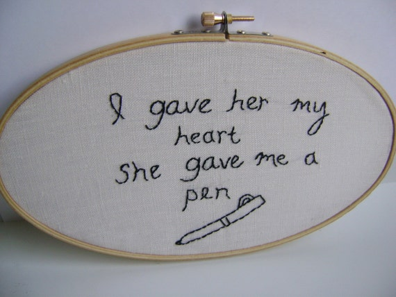 Say Anything quote - I gave her my heart, she gave me a pen - framed embroidery