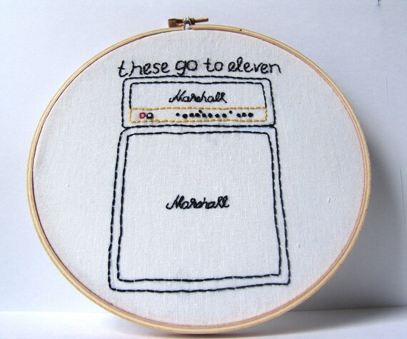 Spinal Tap, These Go To Eleven. Embroidery hoop art.  movie quote. embroidered quote