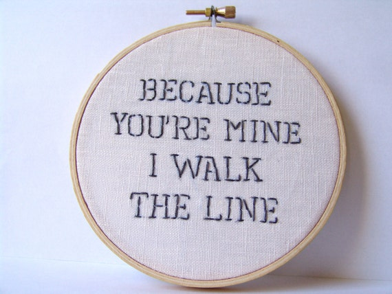Johnny Cash embroidered lyrics.  Because you're mine I walk the line. Embroidery hoop art.  Wall art. Fiber art. READY TO SHIP