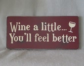 Wine a Little You'll Feel Better Sign, Funny, Bar, Friends, Family, Hosewarming Gift