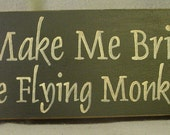 Don't Make Me Bring Out The Flying Monkeys Sign, Wizard of Oz, Kansas, Geekery,