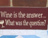 Wine is the answer what was the question painted wood sign, wine, vino, alcohol, bar, tiki bar