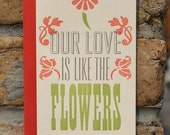 Our Love Is Like the Flowers letterpress card