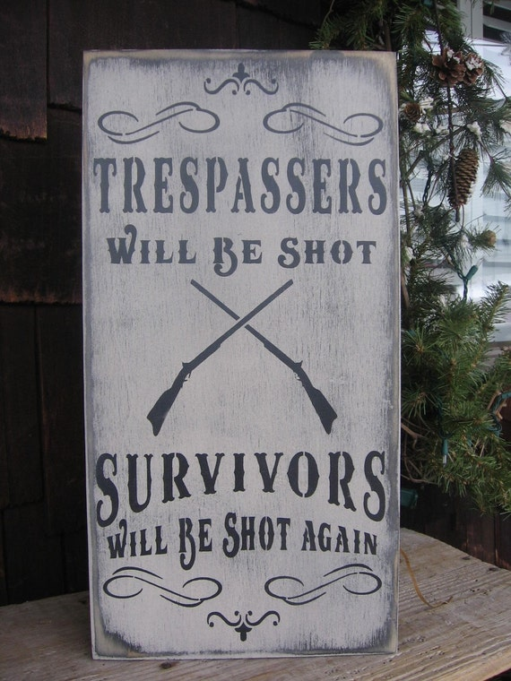 Trespassers Will Be Shot........Survivors Will Be Shot Again........den...gameroom.......billared room......fathers day......man cave......