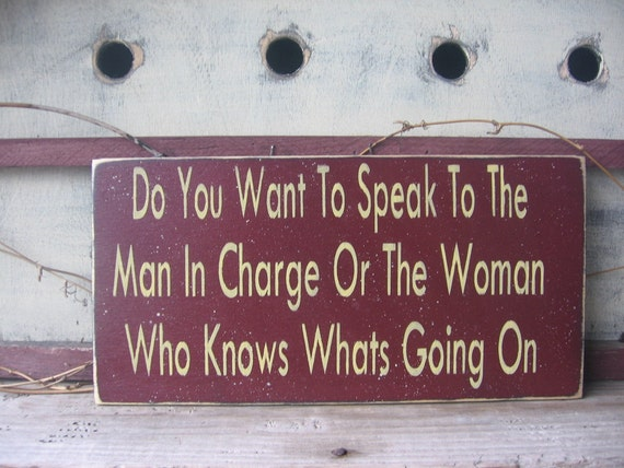 Do You Want To Speak To The Man In Charge...Or...The Women Who Knows Whats Going On