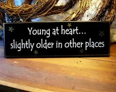 Young at Heart Slightly Older in Other Places Funny Wood Sign