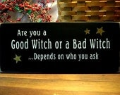 Good Witch or a Bad Witch Depends Wood Sign Wizard of Oz Primitive