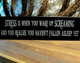 Stress is when you wake up Screaming Wood Sign Funny Wall Decor