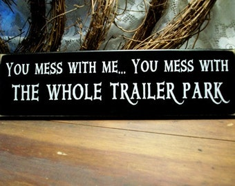 Wood Sign Mess With Me Mess With The Whole Trailer Park Funny Plaque RV