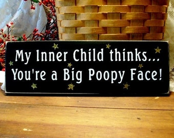 Wood Sign My Inner Child Thinks You're A Big Poopy Face Funny Painted Plaque