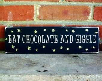 Wood Wall Sign Eat Chocolate and Giggle Painted Funny Plaque