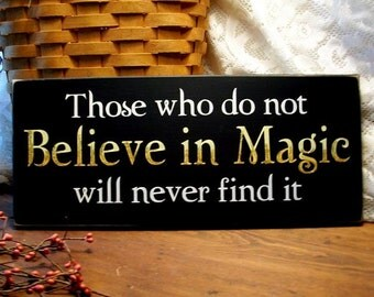 Those who do not Believe in Magic will never find it  Wood Sign Wall Decor