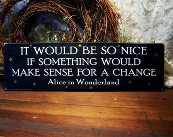 It Would Be so Nice Wood Wall Sign Alice in Wonderland Saying If Something Wood Make Sense