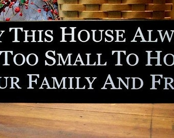 May This House Always Be Too Small Wood Sign Wall Decor Family Friends Saying Housewarming Gift
