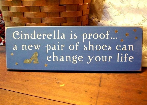 Cinderella is Proof New Shoes Wood Sign Painted Plaque