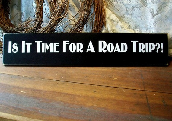 Is It Time For A Road Trip Wood Sign - Wall Decor - Funny - RV - Cabin Fever -Sign Saying