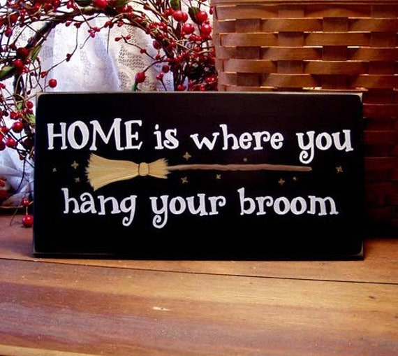 Home is Where You Hang Your Broom Painted Wood Sign Witch Wall Decor