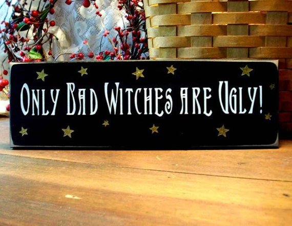 Only Bad Witches are Ugly Wood Sign Wizard of Oz Wall Decor
