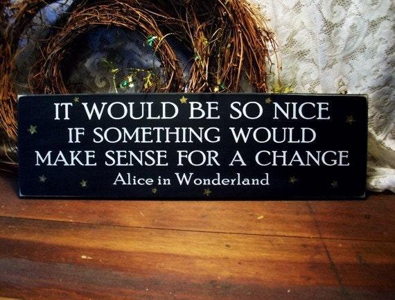 It Would Be so Nice Wood Wall Sign Alice in Wonderland Saying If Something Wood Make Sense