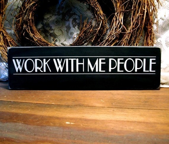 Work With Me People Wood Sign Funny Wall Decor Plaque Office Family Handcrafted
