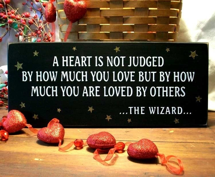 a heart is not judged by how much you love but by how much you