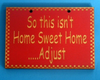 So this isn't Home Sweet Home Adjust  funny wooden sign