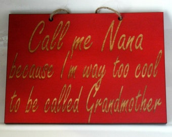 Call me Nana because I'm way too cool wooden sign