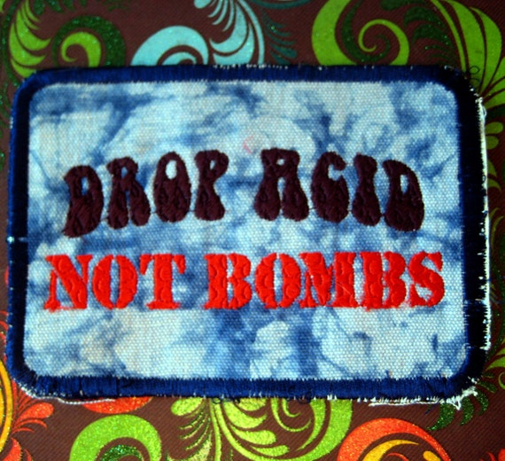 Drop ACID Not BOMBS - Large handmade embroidered art patch