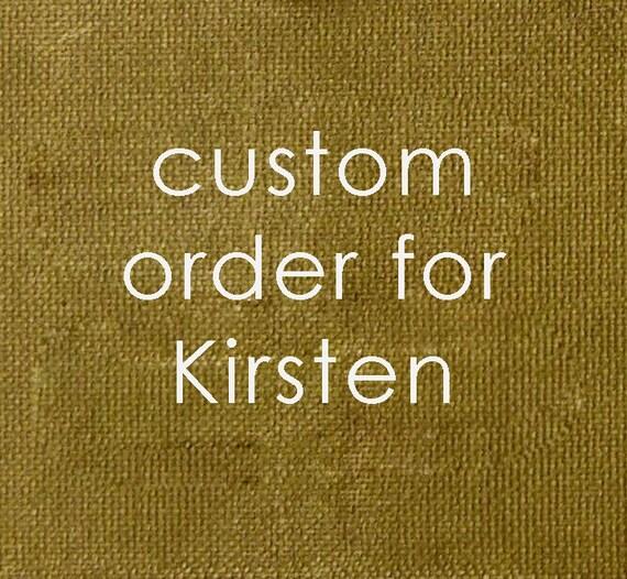 Custom order for Kirsten