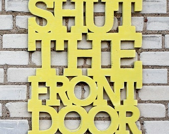 Shut the front door 18x22 handmade wood sign in any color - wall art for vintage or modern decor