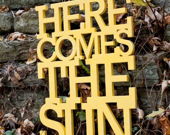 Here Comes the Sun 16 x 21 handmade wood sign in any color