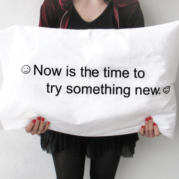 "Fortune Cookie Pillow case : fortune cookie saying ""Now is the time to try something new."""