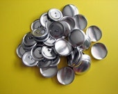 SALE  - 100 Buttons to Cover - 1 1/8 inches