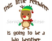 This Little REINDEER Is Going To Be A Big BROTHER - Any Size Infant or Toddler Onesie or Tshirt - Pregnancy Announcement