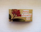 Keep showing up:  autumn handmade women clip quote