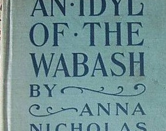 Antique Book An Idyl of the Wabash and Other Stories Anna Nicholas 1912
