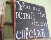 You Are the Icing On My Cupcake Wooden 11x11 Rustic Pink and Black Handpainted Word Art Sign