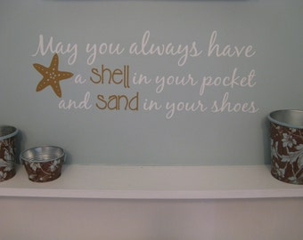 Beach Saying Wall Decal May you always have Shell in your Pocket and Sand in your Shoes Wall Decal Coastal Beachy Decor Decoration Starfish