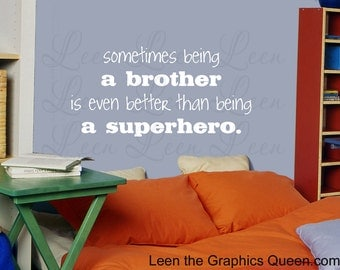 Sometimes being a brother is even better than being a superhero Wall Decal • Saying Wall Decal • Brother Room Decor • Superhero Wall Decal