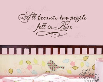 All Because Two People Fell In Love Wall Decal • Inspirational Saying for Nursery or Wall of Family Photos • Wall Decal made in the USA