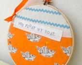embroidery hoop art. you float my boat. handmade by lisa of looploft