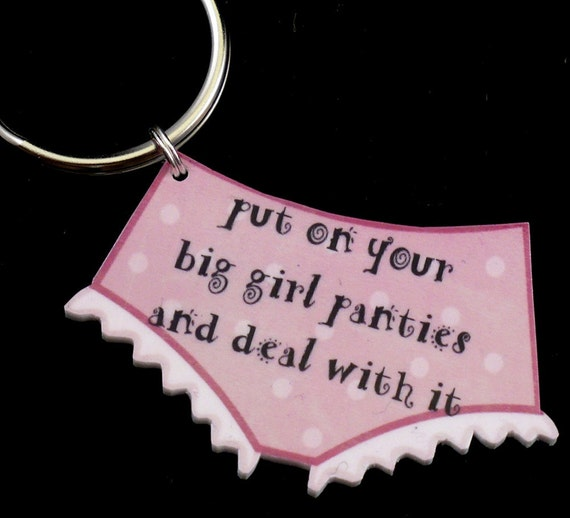 Put on your big girl panties and deal with it KEYRING