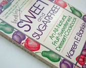 Sweet and Sugarfree: An All-Natural Fruit-Sweetened Dessert Cookbook 1982 St. Martins Press