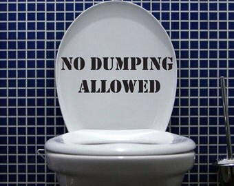 No Dumping Allowed - Wall Decals - Toilet Decals - Humor - Your choice of color