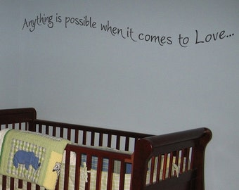 Anything is Possible When it Comes to Love - Quote - Wall Decals - Your choice of color