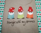 Hanging' with My Gnomies - Custom Gnome Embroidery Towel or Shirt
