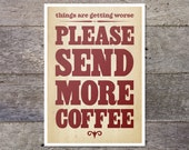 things are getting worse please send MORE COFFEE - typographic poster